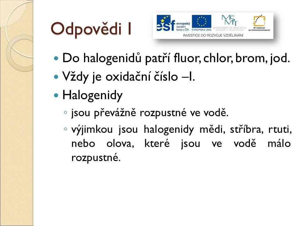 Odpovědi I Do halogenidů patří fluor, chlor, brom, jod.