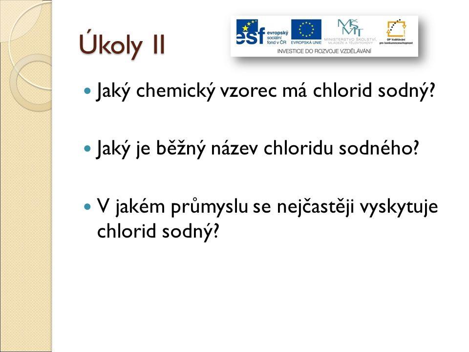 Úkoly II Jaký chemický vzorec má chlorid sodný