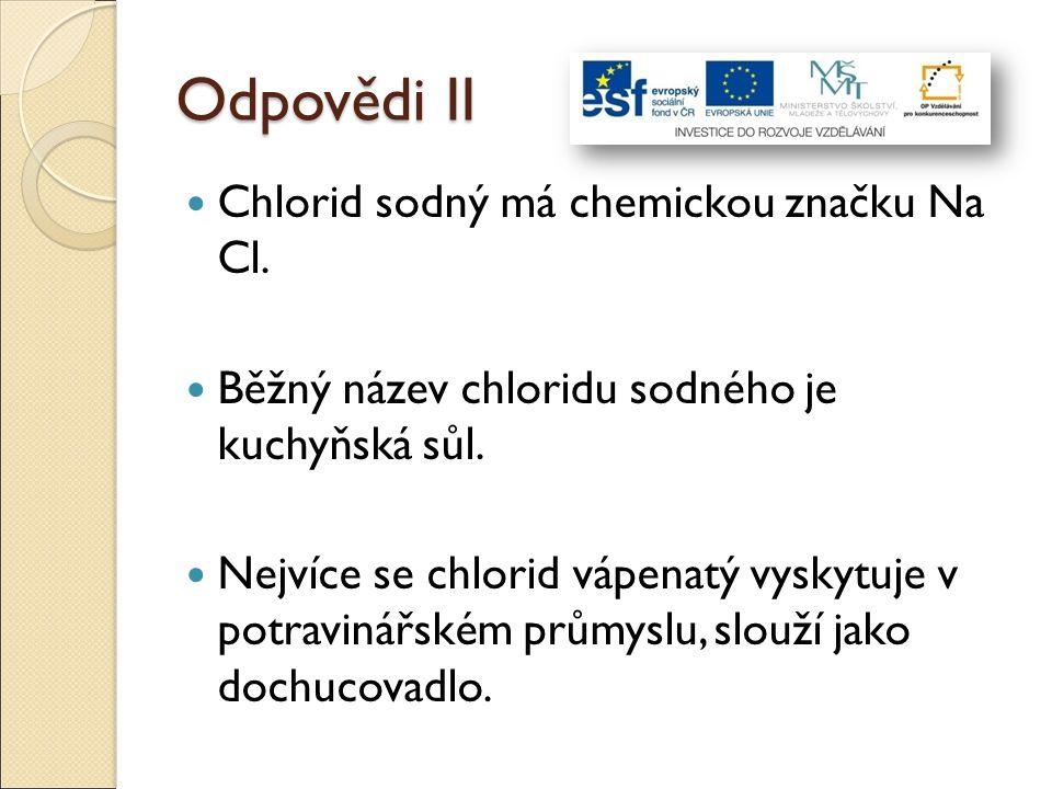Odpovědi II Chlorid sodný má chemickou značku Na Cl.