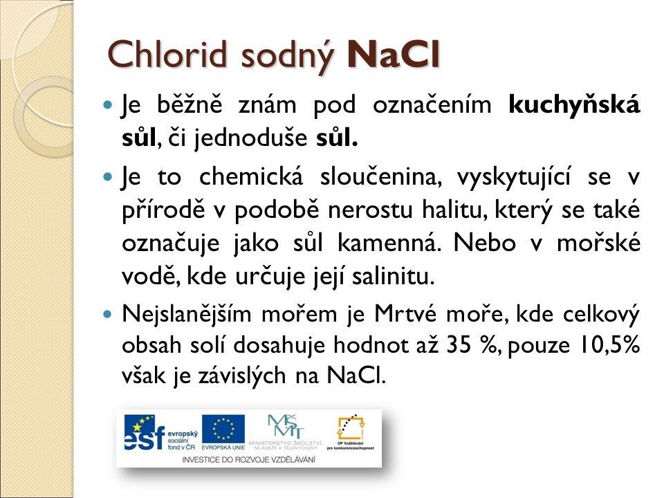 Chlorid sodný NaCl Je běžně znám pod označením kuchyňská sůl, či jednoduše sůl.