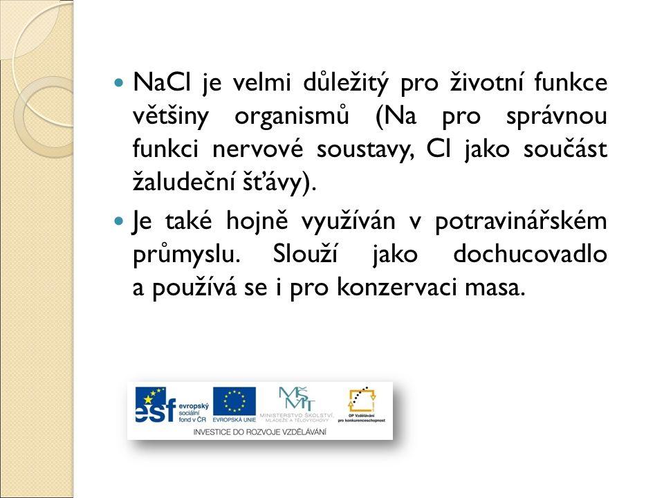 NaCl je velmi důležitý pro životní funkce většiny organismů (Na pro správnou funkci nervové soustavy, Cl jako součást žaludeční šťávy).