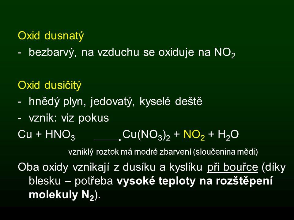 Oxid dusnatý bezbarvý, na vzduchu se oxiduje na NO2. Oxid dusičitý. hnědý plyn, jedovatý, kyselé deště.