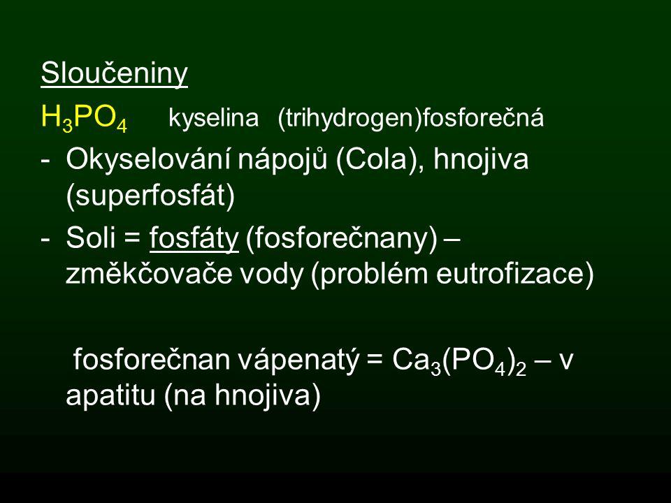 Sloučeniny H3PO4 kyselina (trihydrogen)fosforečná. Okyselování nápojů (Cola), hnojiva (superfosfát)