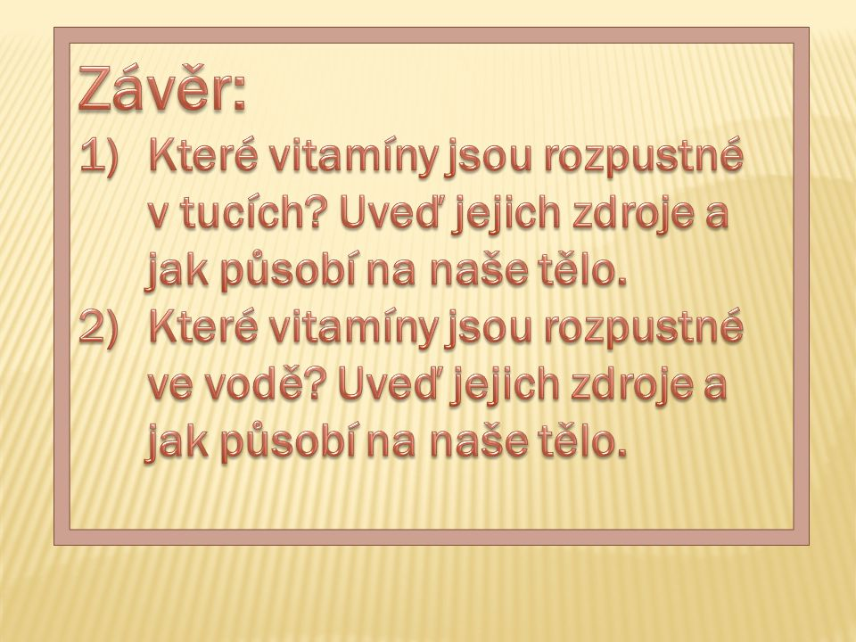 Závěr: Které vitamíny jsou rozpustné v tucích Uveď jejich zdroje a jak působí na naše tělo.