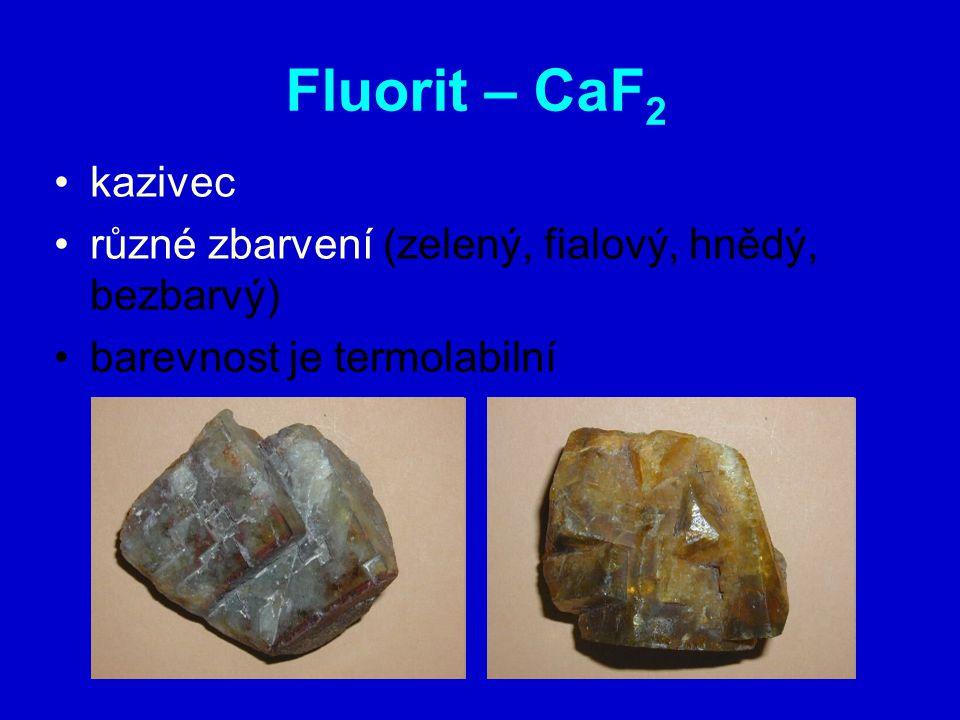 Fluorit – CaF2 kazivec různé zbarvení (zelený, fialový, hnědý, bezbarvý) barevnost je termolabilní