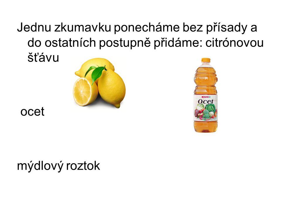 Jednu zkumavku ponecháme bez přísady a do ostatních postupně přidáme: citrónovou šťávu