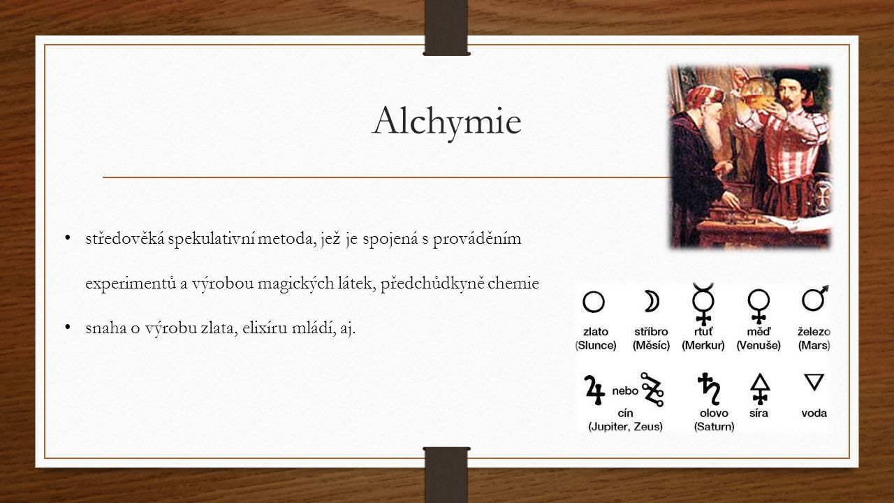 Alchymie středověká spekulativní metoda, jež je spojená s prováděním experimentů a výrobou magických látek, předchůdkyně chemie.
