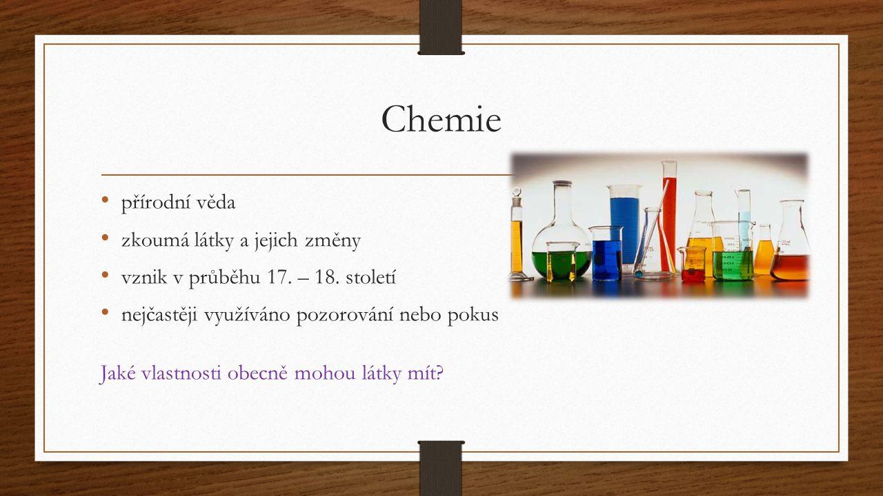 Chemie přírodní věda zkoumá látky a jejich změny