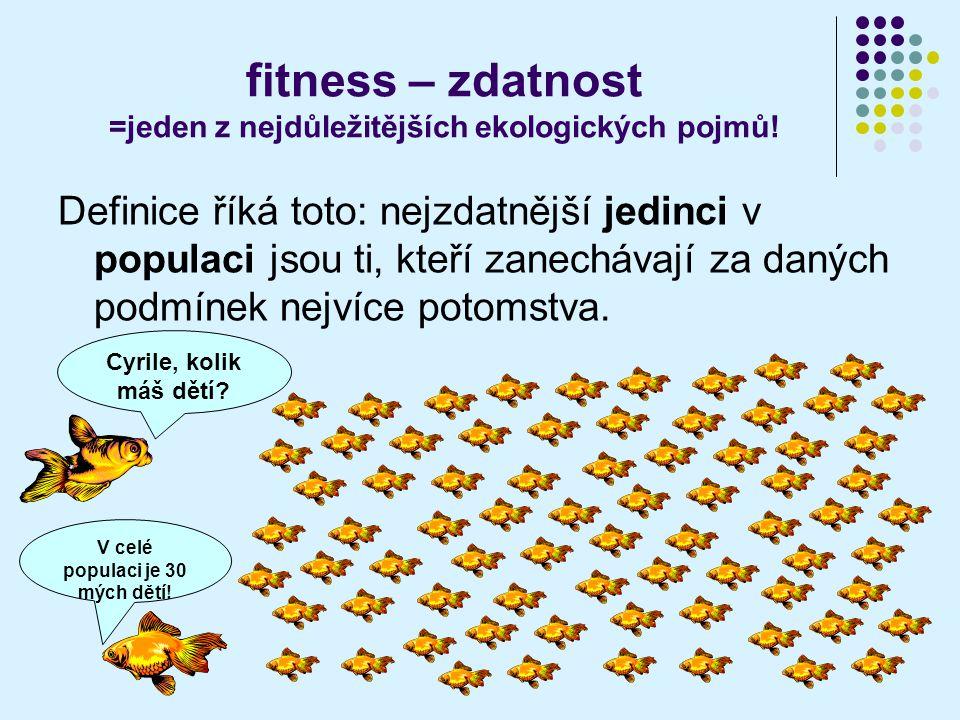 fitness – zdatnost =jeden z nejdůležitějších ekologických pojmů!