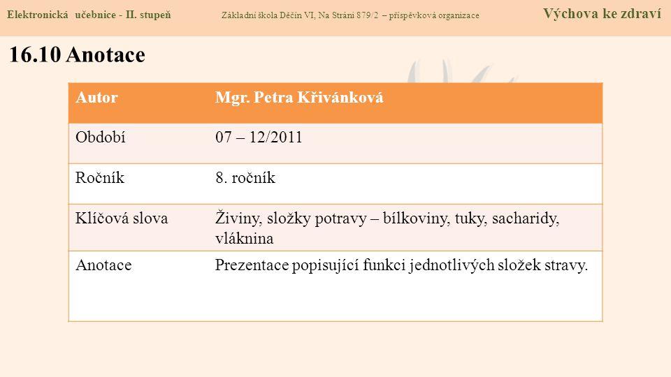 16.10 Anotace Autor Mgr. Petra Křivánková Období 07 – 12/2011 Ročník