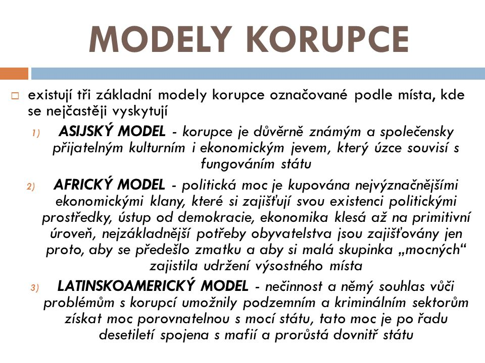 MODELY KORUPCE existují tři základní modely korupce označované podle místa, kde se nejčastěji vyskytují.