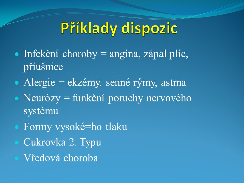 Příklady dispozic Infekční choroby = angína, zápal plic, příušnice