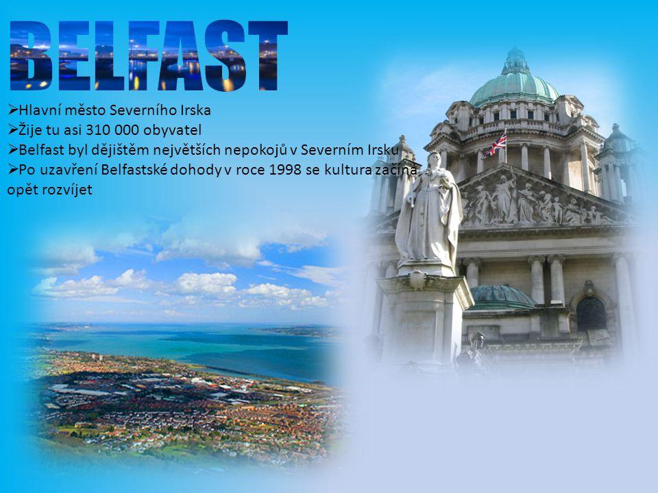 BELFAST Hlavní město Severního Irska Žije tu asi 310 000 obyvatel