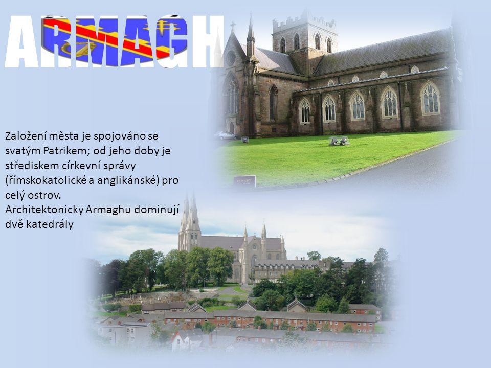 ARMAGH Založení města je spojováno se svatým Patrikem; od jeho doby je střediskem církevní správy (římskokatolické a anglikánské) pro celý ostrov.