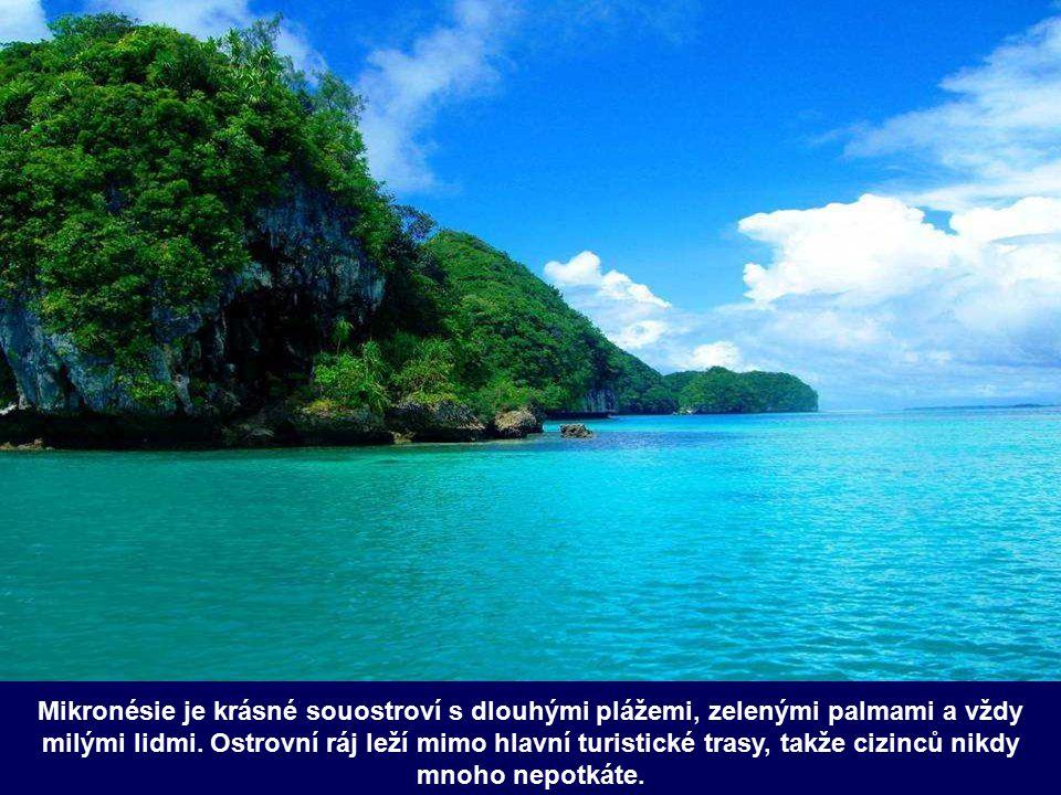 Mikronésie je krásné souostroví s dlouhými plážemi, zelenými palmami a vždy milými lidmi.