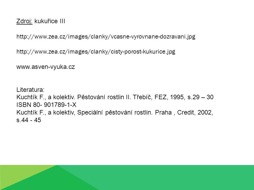 Zdroj: kukuřice III http://www.zea.cz/images/clanky/vcasne-vyrovnane-dozravani.jpg. http://www.zea.cz/images/clanky/cisty-porost-kukurice.jpg.