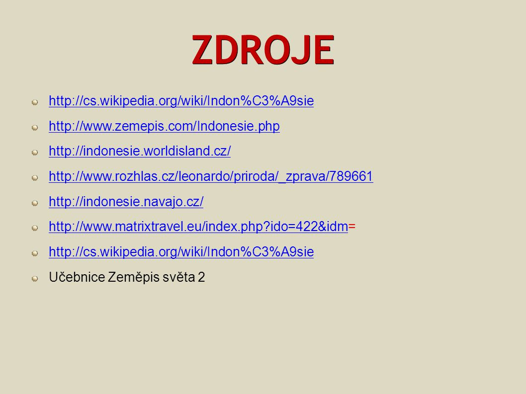 ZDROJE http://cs.wikipedia.org/wiki/Indon%C3%A9sie