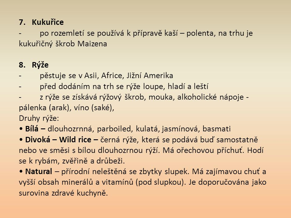 7. Kukuřice - po rozemletí se používá k přípravě kaší – polenta, na trhu je kukuřičný škrob Maizena.