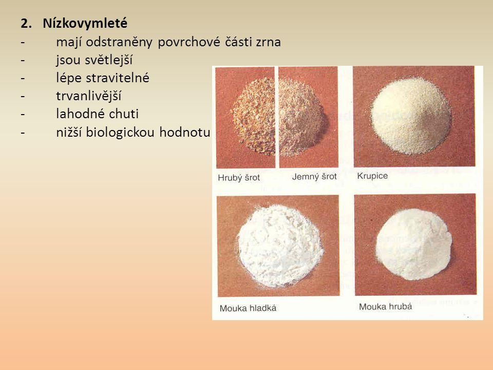 2. Nízkovymleté - mají odstraněny povrchové části zrna. - jsou světlejší. - lépe stravitelné.