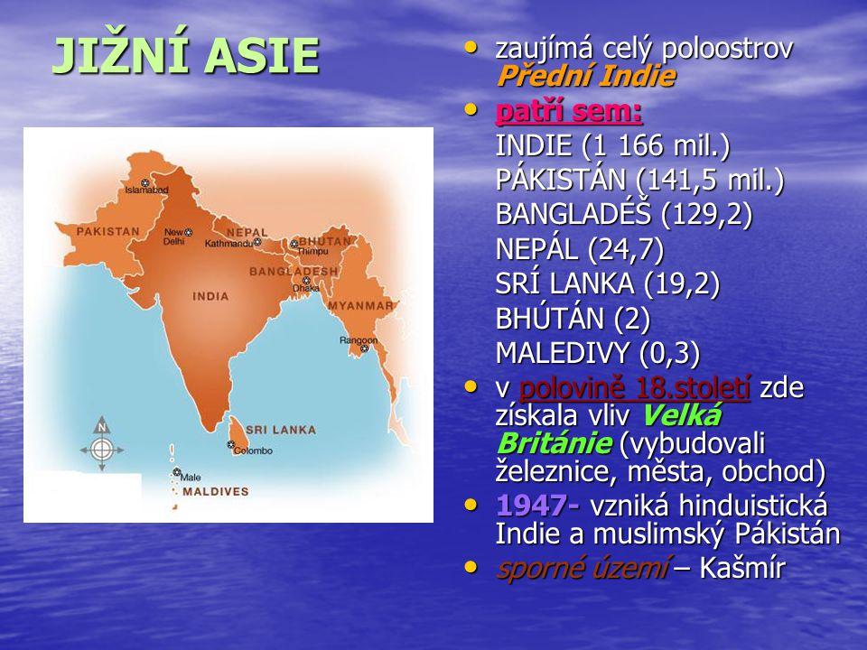 JIŽNÍ ASIE zaujímá celý poloostrov Přední Indie patří sem: