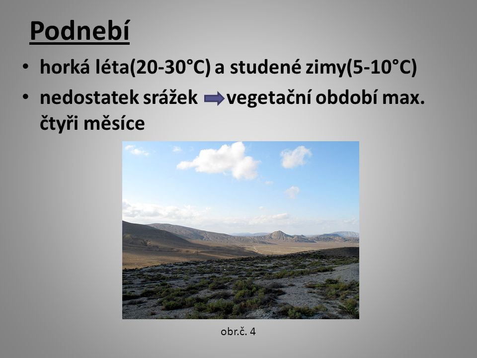 Podnebí horká léta(20-30°C) a studené zimy(5-10°C)