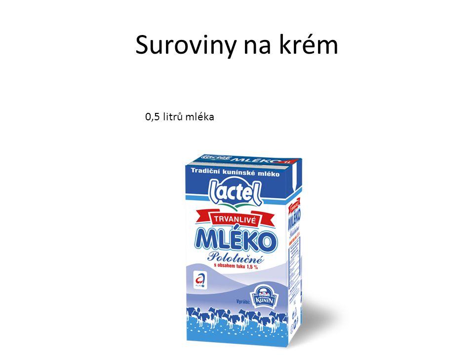 Suroviny na krém 0,5 litrů mléka