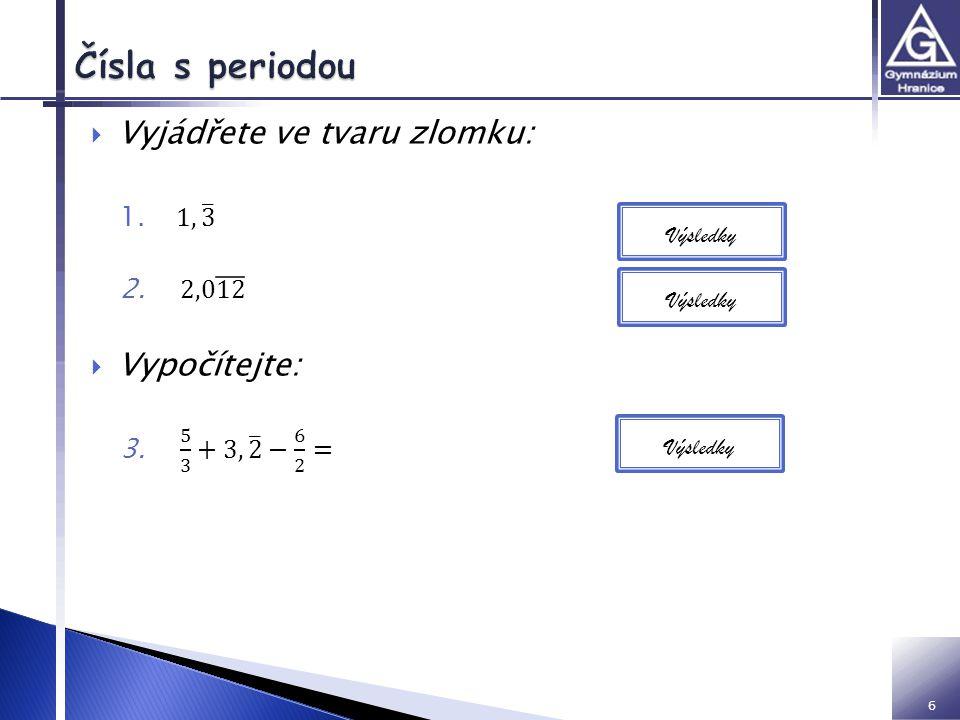 Čísla s periodou Vyjádřete ve tvaru zlomku: Vypočítejte: 1, 3
