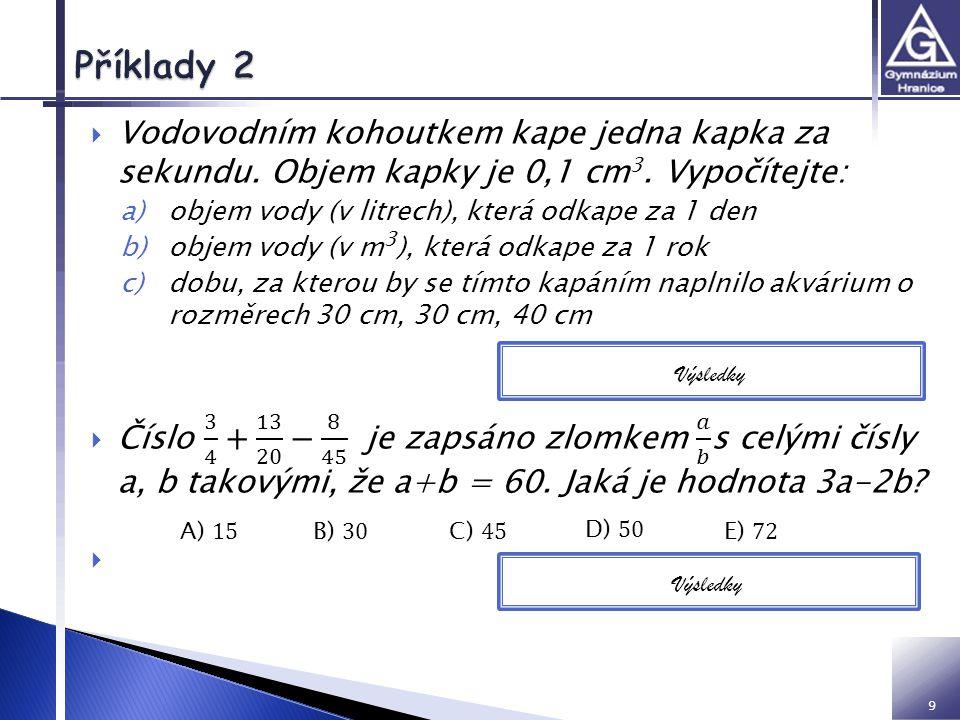 VY inovace 32 01 Z2 IM Příklady 2. Vodovodním kohoutkem kape jedna kapka za sekundu. Objem kapky je 0,1 cm3. Vypočítejte: