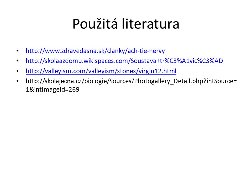 Použitá literatura http://www.zdravedasna.sk/clanky/ach-tie-nervy