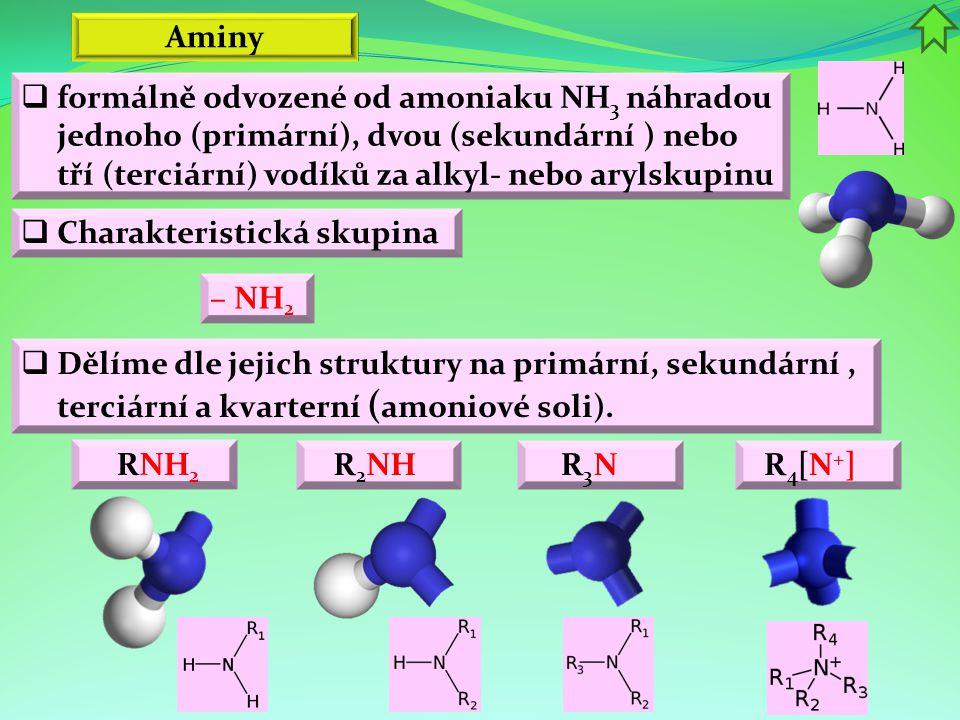 Aminy formálně odvozené od amoniaku NH3 náhradou jednoho (primární), dvou (sekundární ) nebo tří (terciární) vodíků za alkyl- nebo arylskupinu.