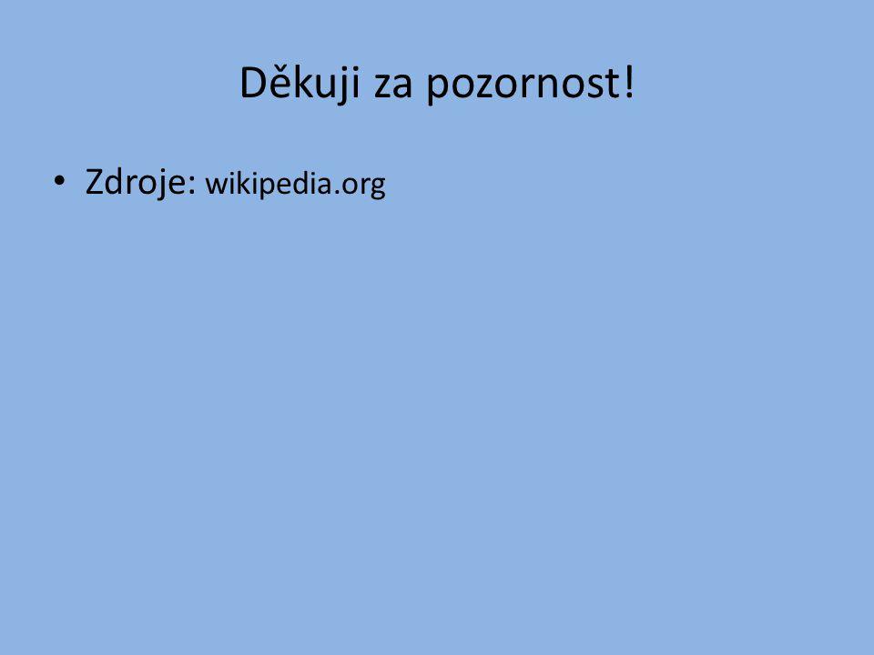 Děkuji za pozornost! Zdroje: wikipedia.org