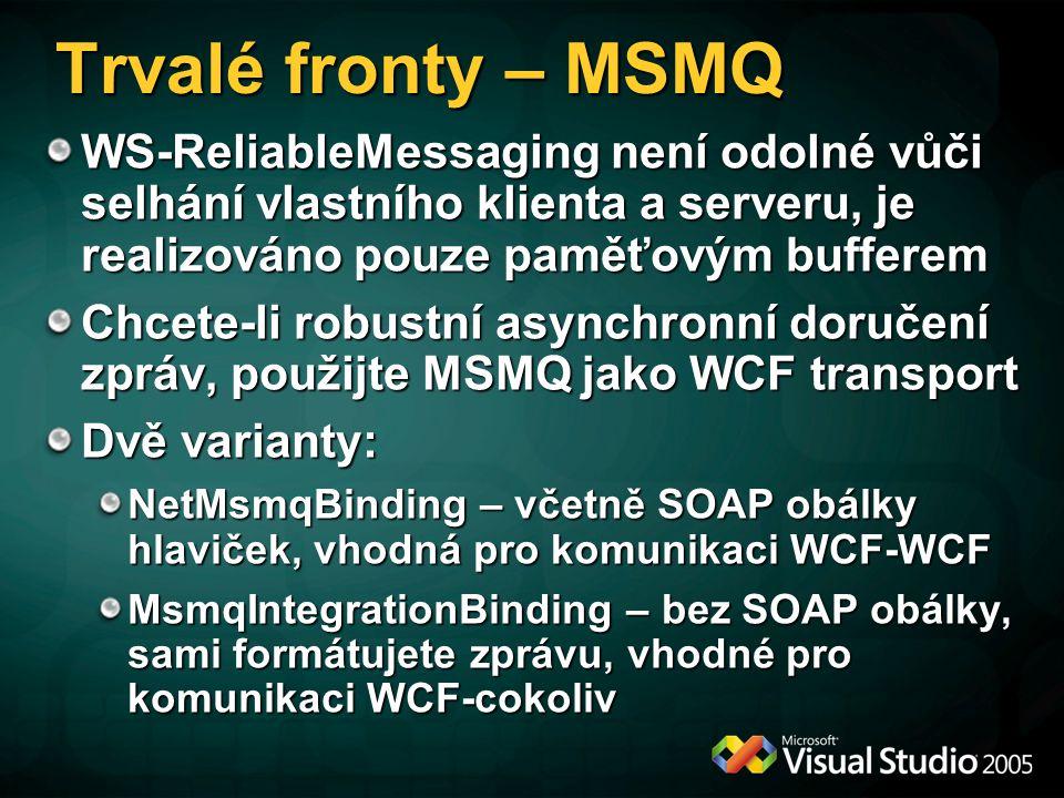 Trvalé fronty – MSMQ WS-ReliableMessaging není odolné vůči selhání vlastního klienta a serveru, je realizováno pouze paměťovým bufferem.