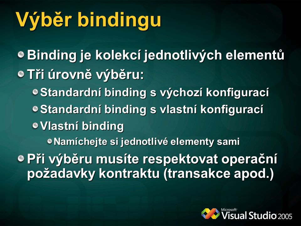 Výběr bindingu Binding je kolekcí jednotlivých elementů
