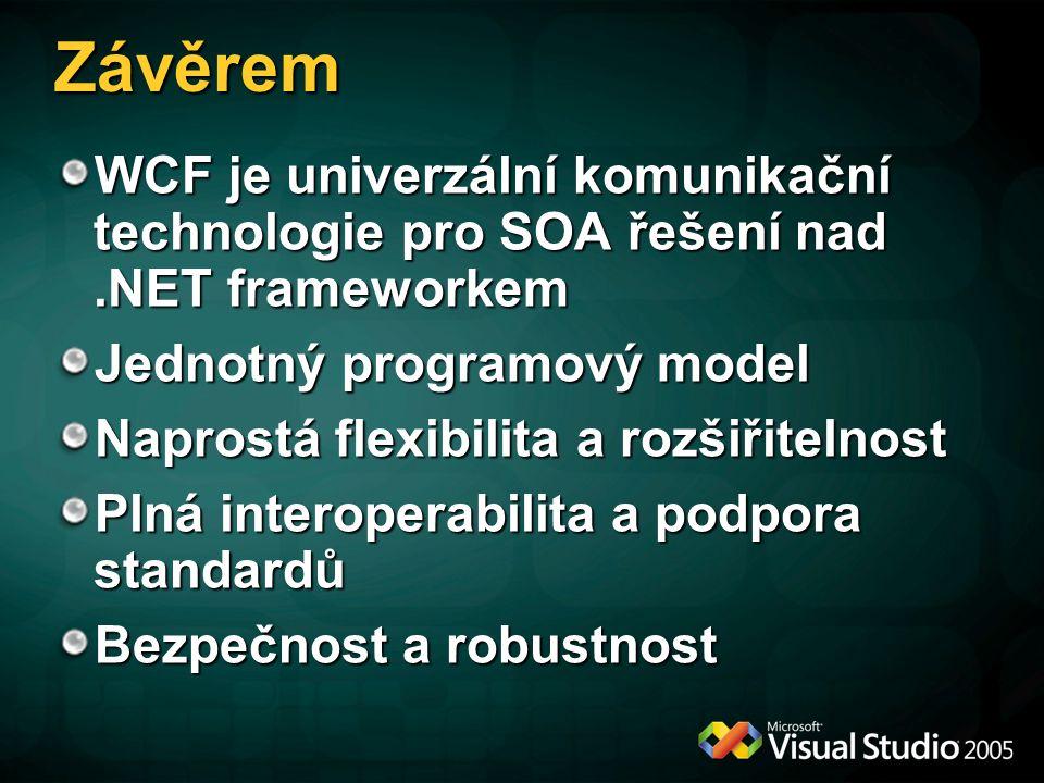 Závěrem WCF je univerzální komunikační technologie pro SOA řešení nad .NET frameworkem. Jednotný programový model.