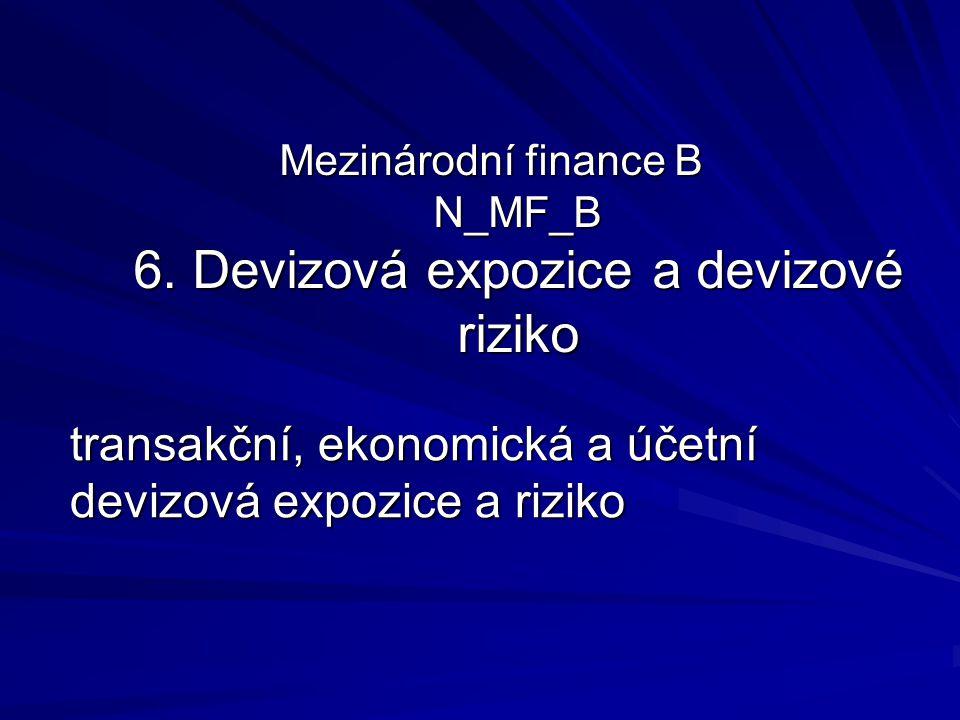 Mezinárodní finance B N_MF_B 6. Devizová expozice a devizové riziko