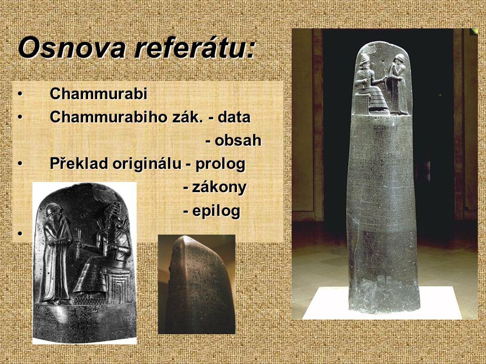 Osnova referátu: Chammurabi Chammurabiho zák. - data - obsah