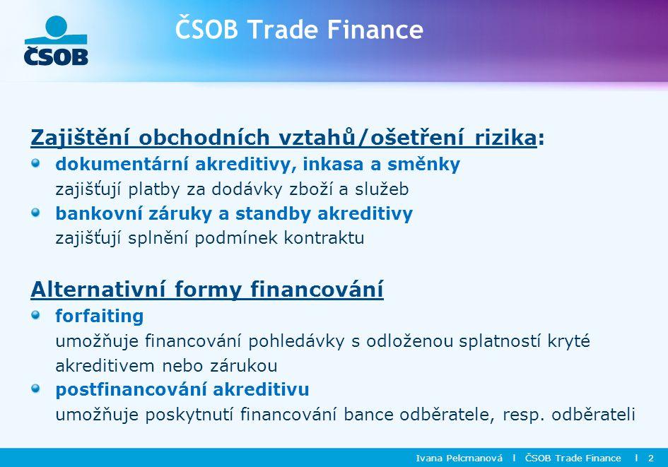 ČSOB Trade Finance Zajištění obchodních vztahů/ošetření rizika: