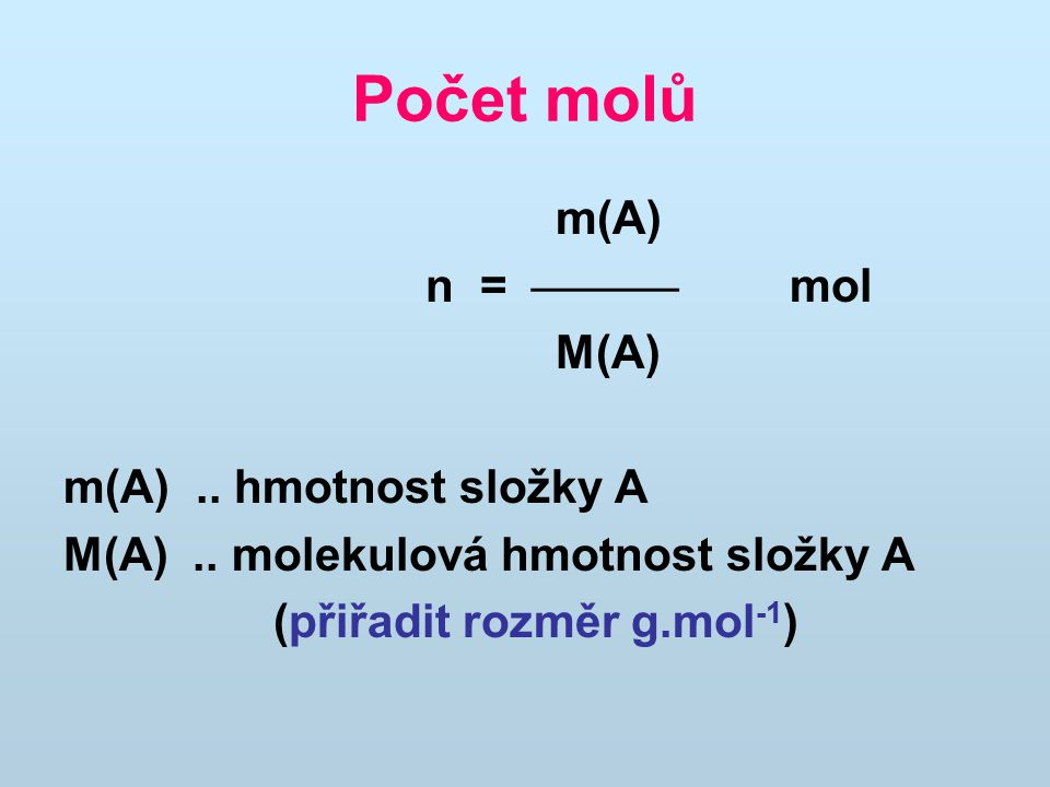 Počet molů m(A) n =  mol M(A) m(A) .. hmotnost složky A