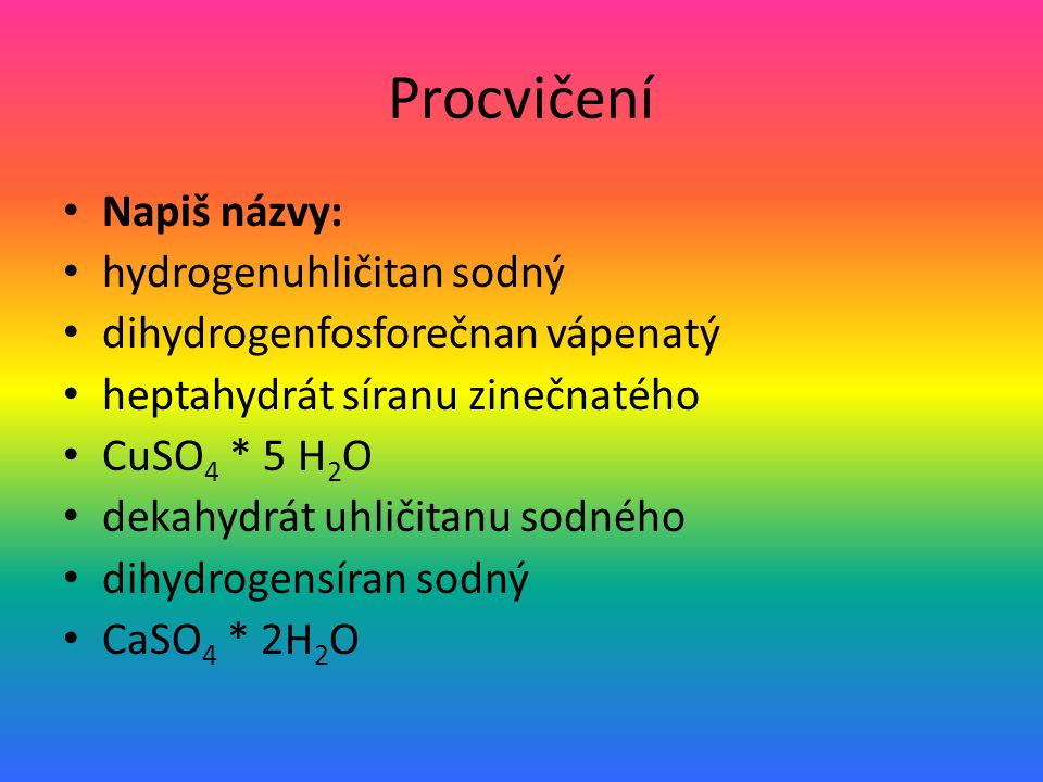 Procvičení Napiš názvy: hydrogenuhličitan sodný