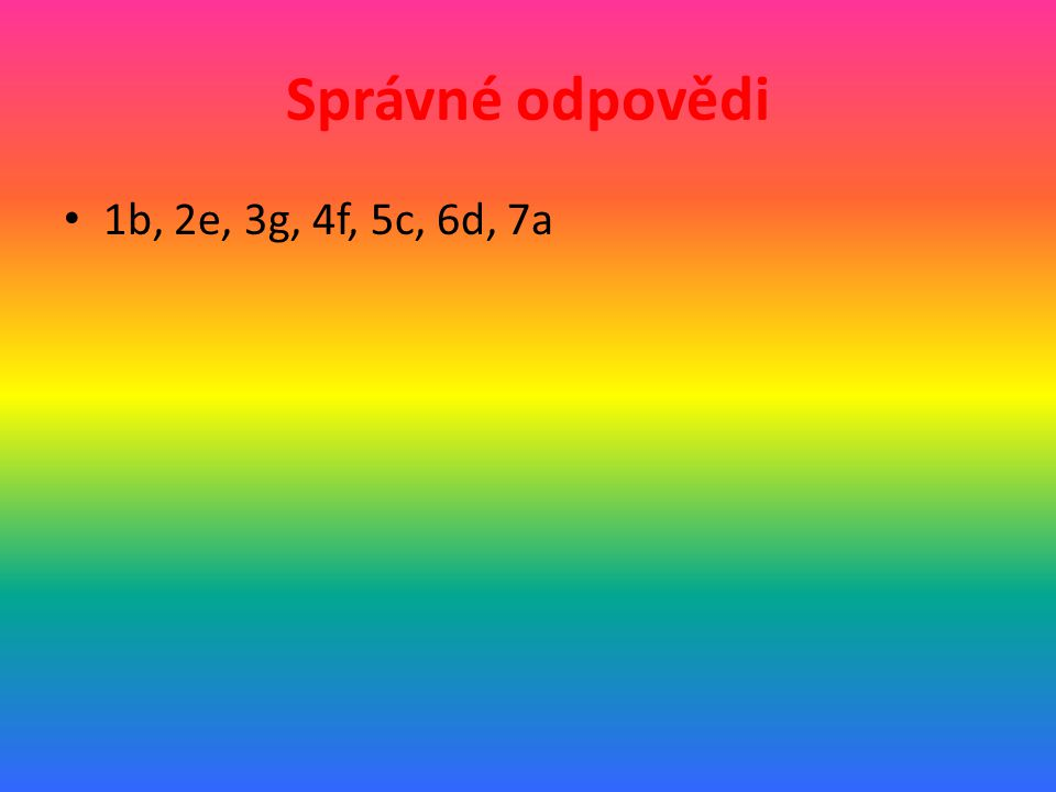 Správné odpovědi 1b, 2e, 3g, 4f, 5c, 6d, 7a
