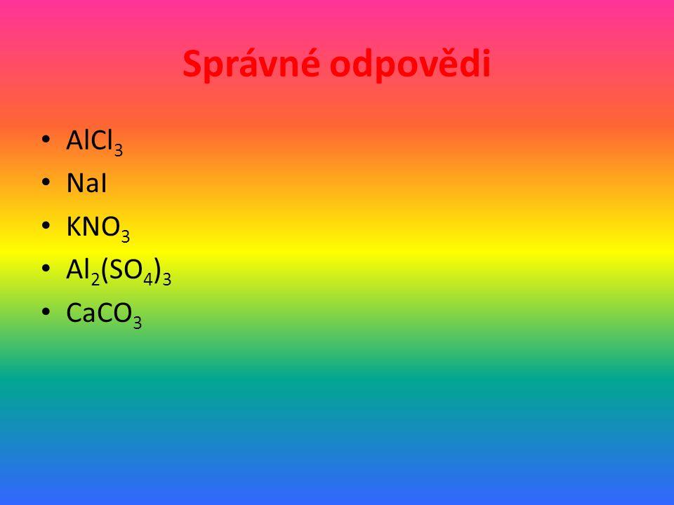 Správné odpovědi AlCl3 NaI KNO3 Al2(SO4)3 CaCO3