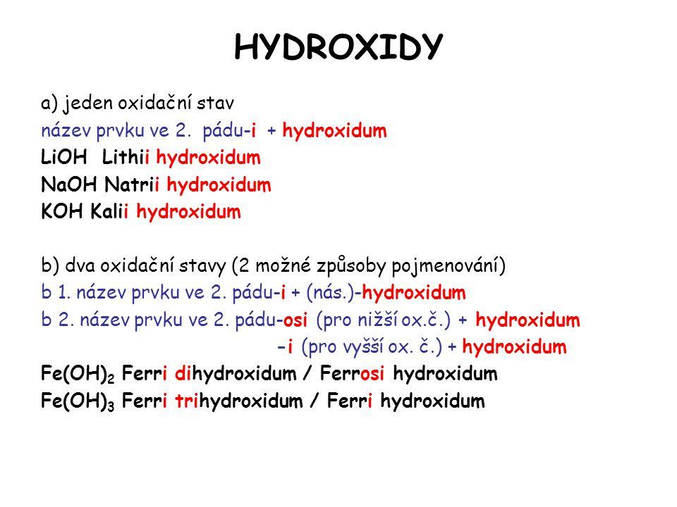 HYDROXIDY a) jeden oxidační stav název prvku ve 2. pádu-i + hydroxidum