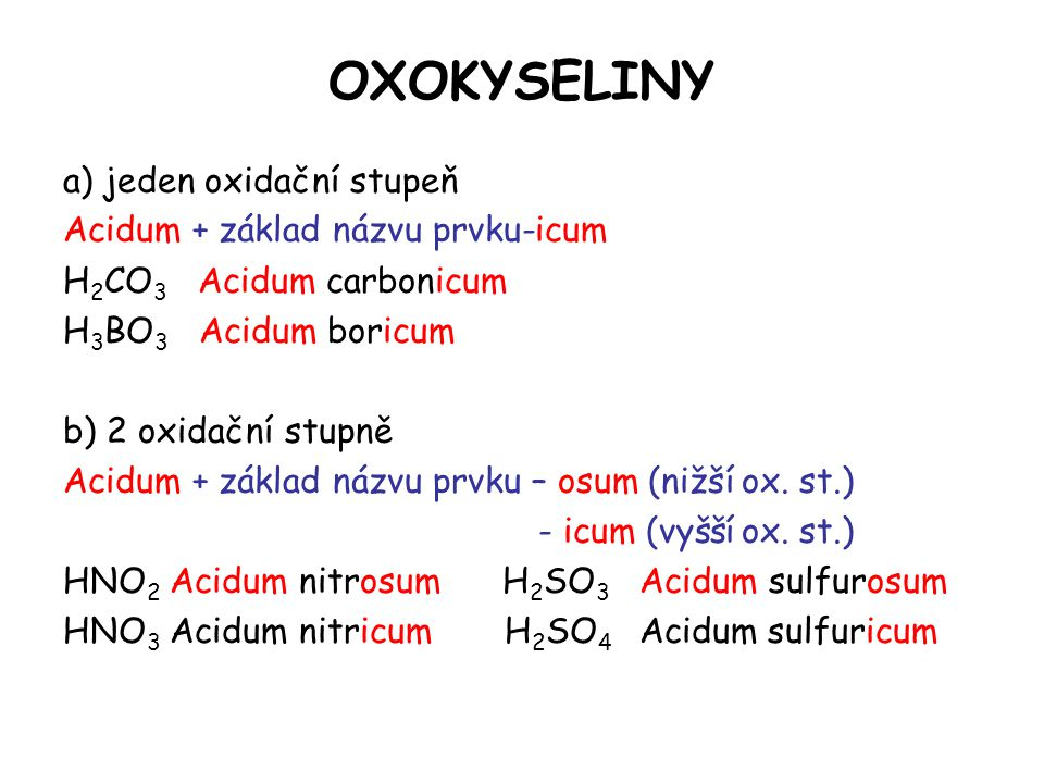 OXOKYSELINY a) jeden oxidační stupeň Acidum + základ názvu prvku-icum