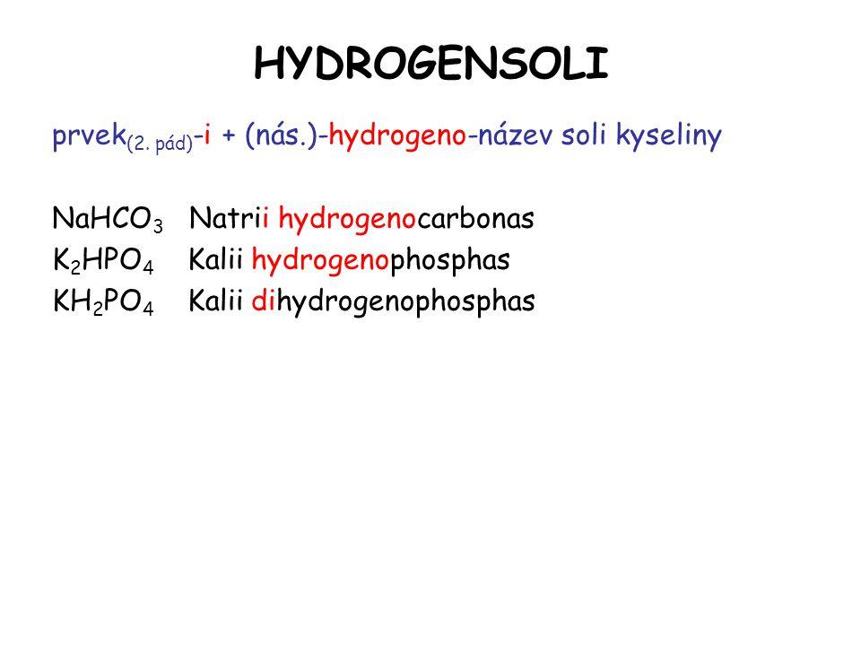 HYDROGENSOLI prvek(2. pád)-i + (nás.)-hydrogeno-název soli kyseliny
