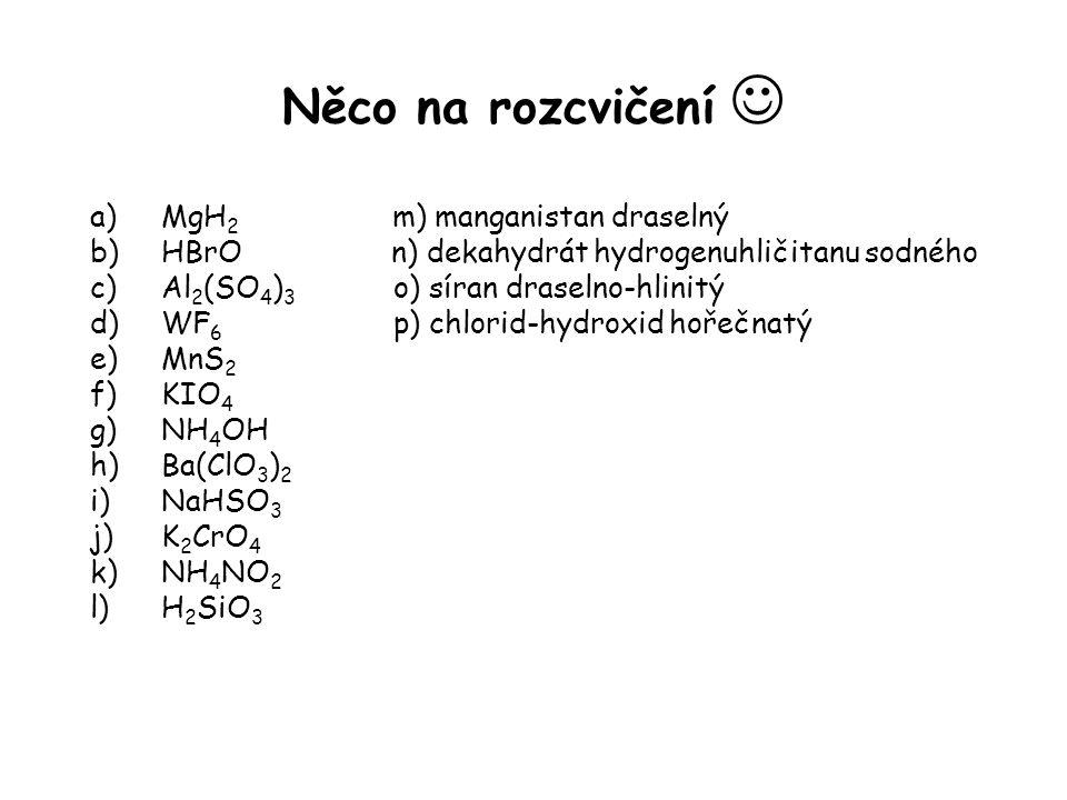 Něco na rozcvičení  MgH2 m) manganistan draselný
