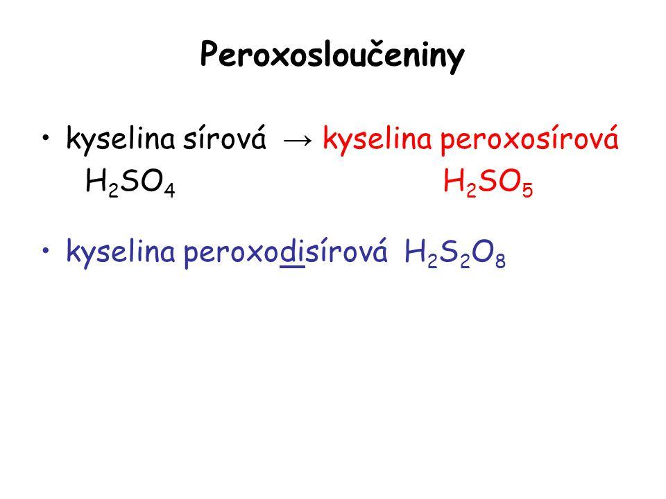 Peroxosloučeniny kyselina sírová → kyselina peroxosírová H2SO4 H2SO5