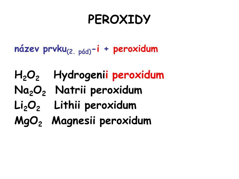 PEROXIDY H2O2 Hydrogenii peroxidum Na2O2 Natrii peroxidum