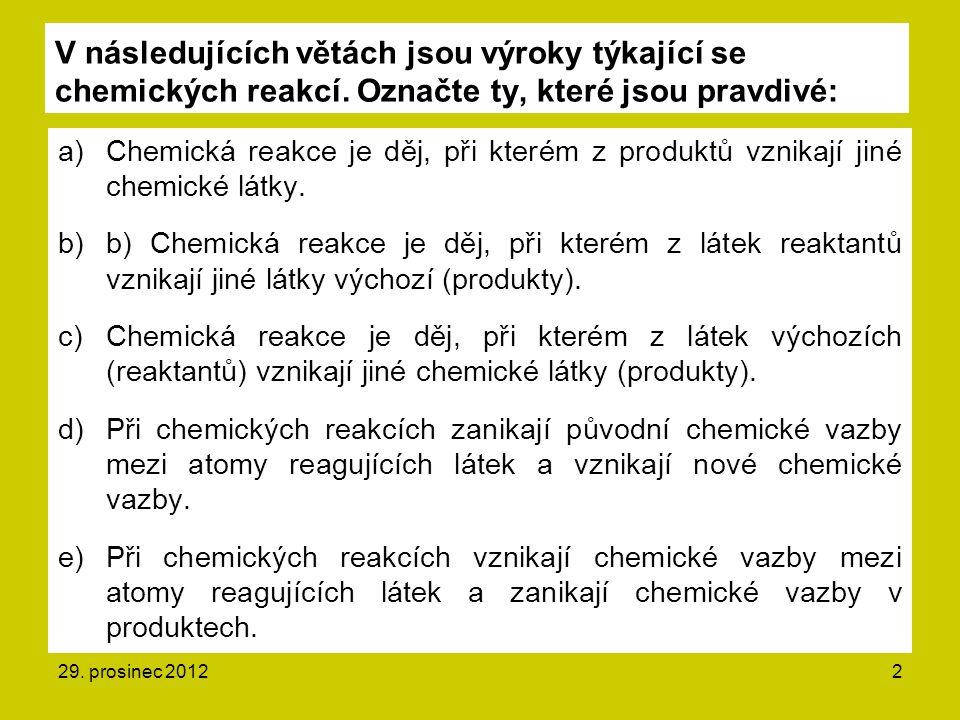V následujících větách jsou výroky týkající se chemických reakcí