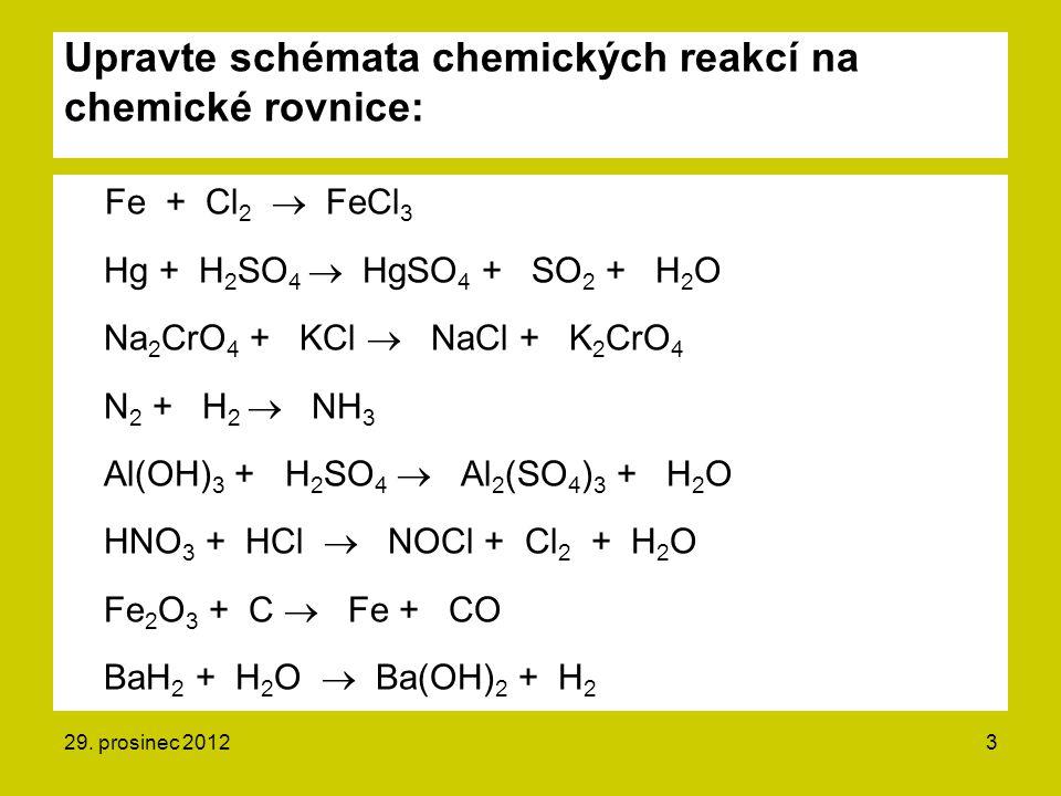 Upravte schémata chemických reakcí na chemické rovnice: