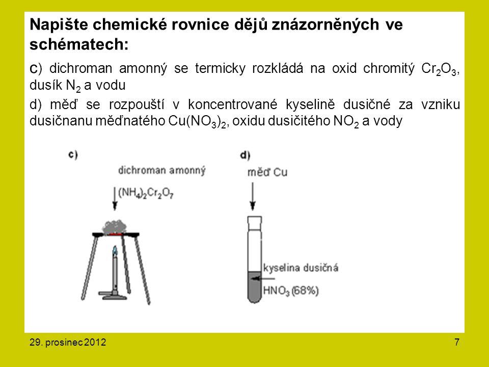 Napište chemické rovnice dějů znázorněných ve schématech: